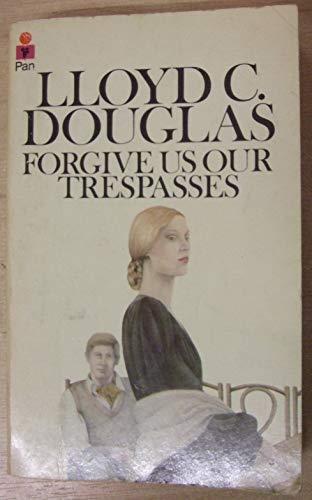 Forgive Us Our Trespasses: Douglas, Lloyd C.