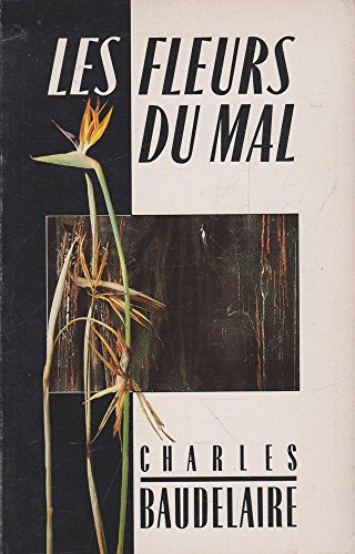 Les fleurs du mal : the complete text of The Flowers of Evil: Baudelaire, Charles