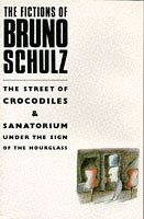 Fictions of Bruno Schulz: The Street of Crocodiles and Sanatorium under the Sign of the Hourglass