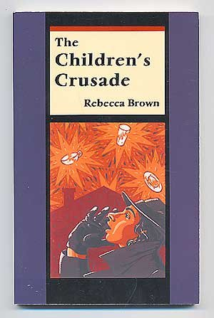 The Children's Crusade (9780330305297) by Rebecca BROWN