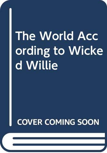 The World According to Wicked Willie: Mayle, Peter and