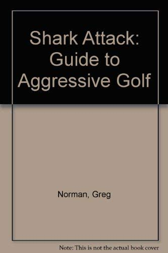 Shark Attack: Guide to Aggressive Golf (0330305409) by Norman, Greg; Peper, George