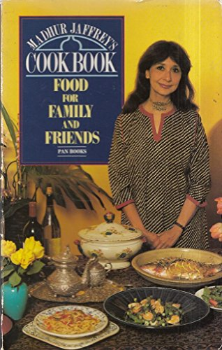 Madhur Jaffrey's Cook Book: Food for Family and Friends: Jaffrey, Madhur