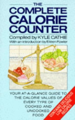 9780330307277: The Complete Calorie Counter: Your At-a-Glance Guide to the Calorie Values of Every Type of Cooked and Uncooked Food