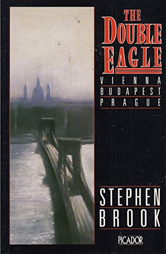 9780330309967: The Double Eagle: Vienna, Budapest, Prague