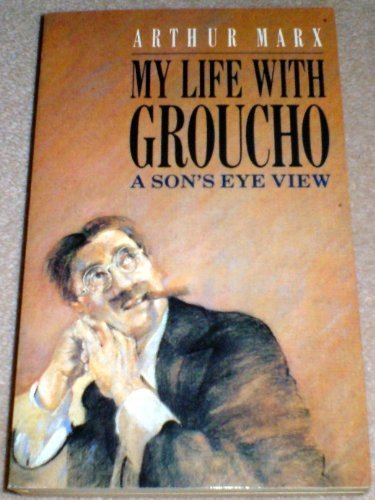 My Life with Groucho : A Son's Eye View