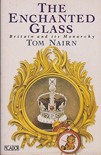 9780330311557: The Enchanted Glass: Britain and Its Monarchy (Picador Books)