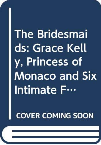 9780330312387: The Bridesmaids: Grace Kelly, Princess of Monaco and Six Intimate Friends
