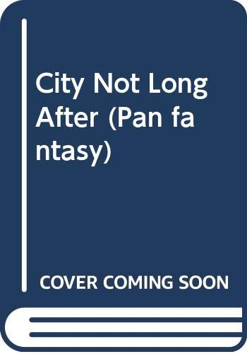 9780330312776: City Not Long After (Pan Fantasy)