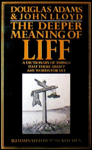 The Deeper Meaning of Liff. A Dictionary of Things There Aren't Any Words for Yet.