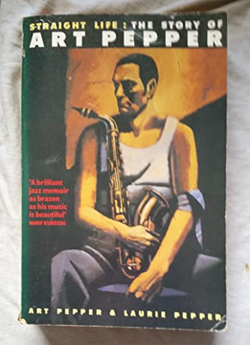 9780330317740: STRAIGHT LIFE : THE STORY OF ART PEPPER (PICADOR BOOKS)