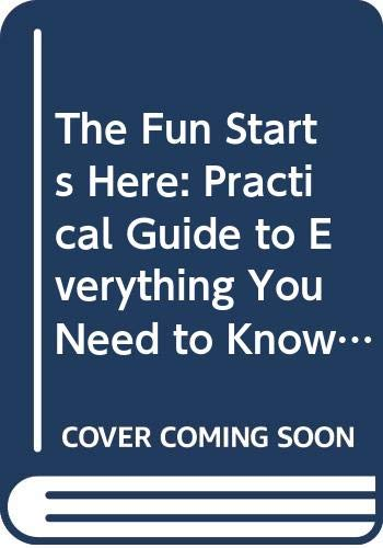 9780330317795: The Fun Starts Here: Practical Guide to Everything You Need to Know from Conception to the First Birthday