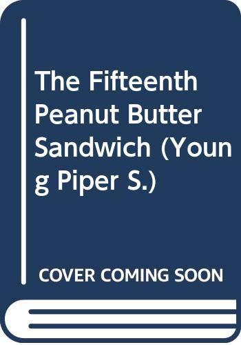 9780330322294: The Fifteenth Peanut Butter Sandwich (Young Piper)