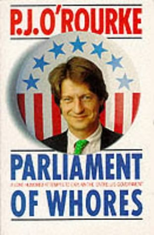 9780330323697: Parliament of Whores: A Lone Humorist Attempts to Explain the Entire U.S. Government