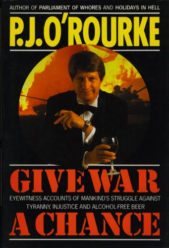 9780330325356: Give War A Chance - Eyewitness Accounts Of Mankind's Struggle Against Tyranny, Injustice And Alcohol-free Beer