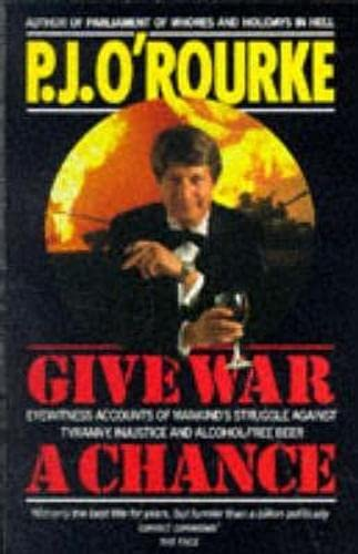 9780330325363: Give War a Chance: Eyewitness Accounts of Mankind's Struggle Against Tyranny, Injustice and Alcohol-free Beer