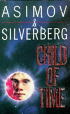 Child of Time: Asimov, Isaac; Silverberg, Robert