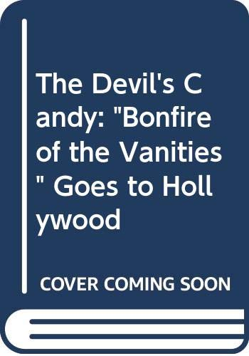 9780330327510: 'THE DEVIL'S CANDY: ''BONFIRE OF THE VANITIES'' GOES TO HOLLYWOOD'