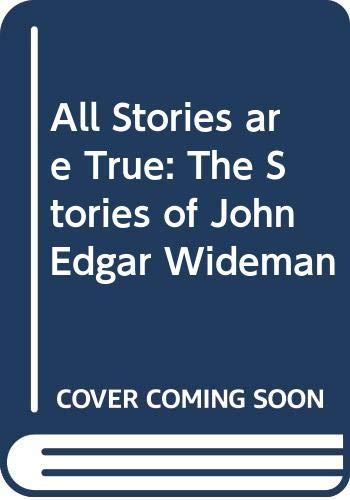 9780330327886: All Stories Are True: The Stories of John Edgar Wideman