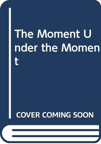 9780330327985: The Moment Under the Moment