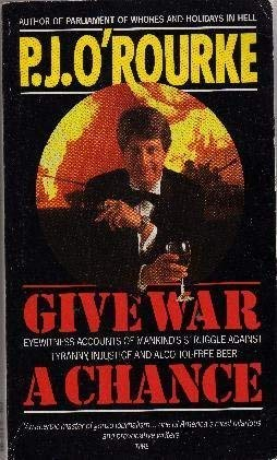 9780330328425: Give War a Chance: Eyewitness Accounts of Mankind's Struggle against Tyranny, Injustice and Alcohol-Free Beer