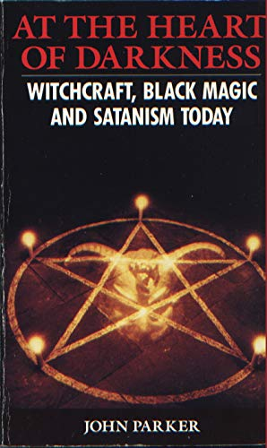 9780330329248: At the Heart of Darkness: Witchcraft, Black Magic and Satanism in Britain Today