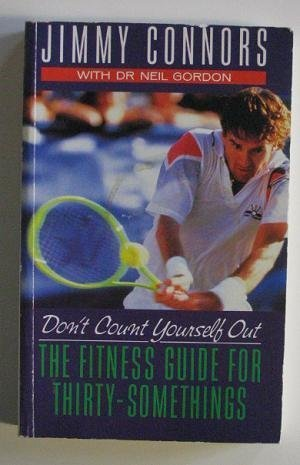 Don't Count Yourself Out: Staying Fit Over Thirtysomething (9780330329354) by Jimmy Connors; Neil Gordon