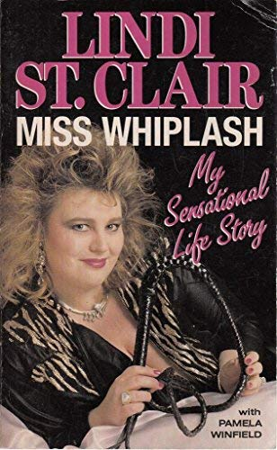 Miss Whiplash: My Sensational Life Story: St.Clair, Lindi and