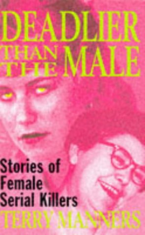 9780330337113: Deadlier Than the Male: Stories of Female Serial Killers