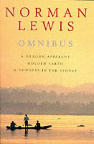 9780330337809: Norman Lewis Omnibus: A Dragon Apparent; Golden Earth; & A Goddess in the Stones