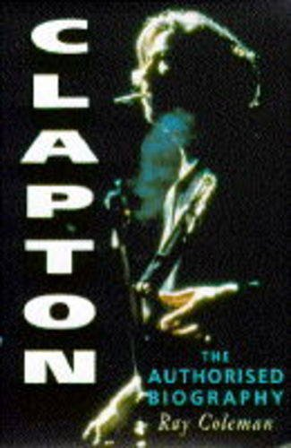 Clapton. The authorized biography.