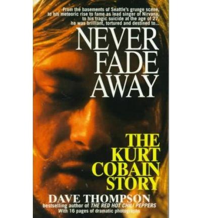 9780330339650: Never Fade Away the Kurt Cobain :NIRVANA