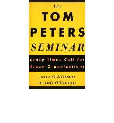 9780330339940: the tom peters seminar: crazy times call for crazy organizations