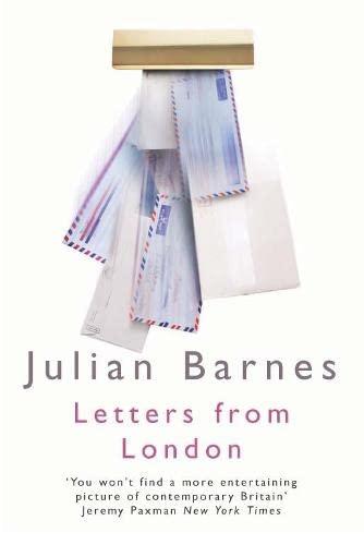 Letters from London: 1990-1995: Barnes, Julian