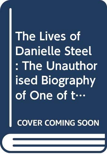 9780330342537: The Lives of Danielle Steel: The Unauthorised Biography of One of the Worlds Bestselling Authors