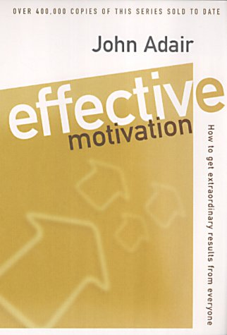 9780330344760: Effective Motivation: How to Get Extraordinary Results from Everyone (Effective Series)