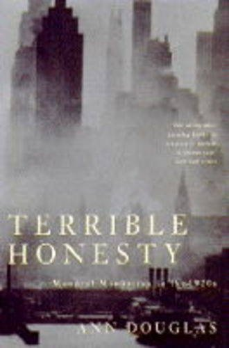 Terrible Honesty : Mongrel Manhattan in the 1920s: Douglas, Ann - RARE UK FIRST EDITION HARDBACK