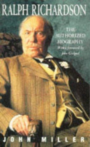 Ralph Richardson: The Authorized Biography: Miller, John