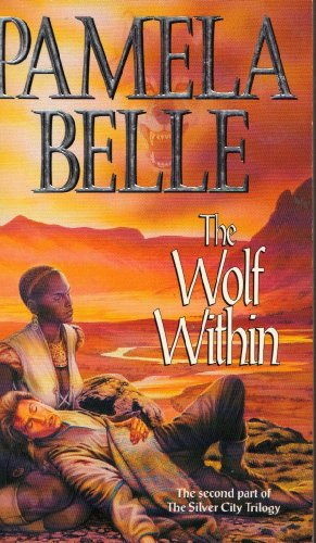 The Wolf Within (2nd part of the Silver City Trilogy): Pamela Belle