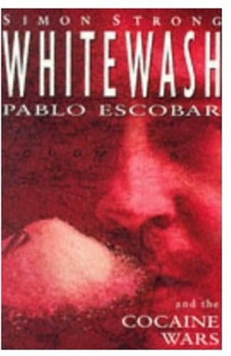 Whitewash: Pablo Escobar and the Cocaine Wars: Strong, Simon