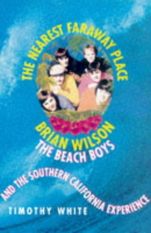 9780330349734: The Nearest Faraway Place: Brian Wilson, the 'Beach Boys' and the Southern Californian Experience