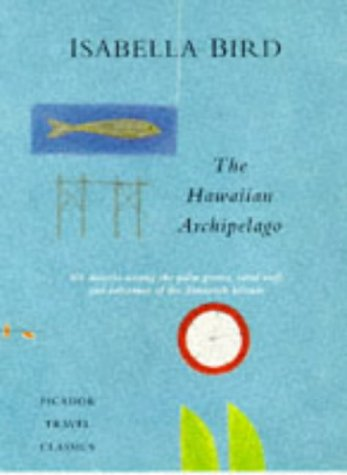 The Hawaiian Archipelago: Six Months Among the Palm groves, Coral Reefs and Volcanoes of the Sand...