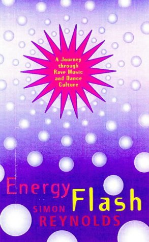 9780330350563: Energy Flash: A Journey Through Rave Music and Dance Culture