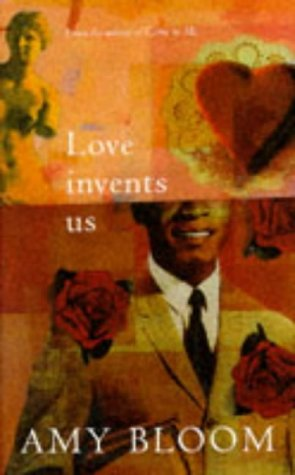 Love Invents Us *SIGNED*: Amy Bloom