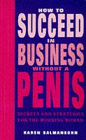 9780330351102: How to Succeed in Business without a Penis