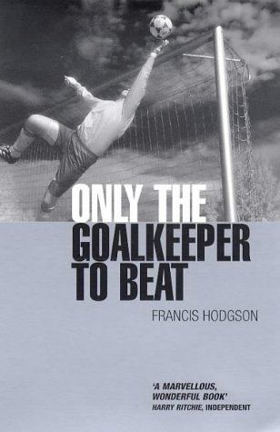 9780330351119: Only the Goalkeeper to Beat
