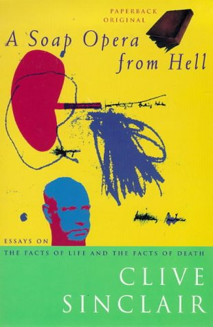 A Soap Opera from Hell : Essays on the Facts of Life and the Facts of Death