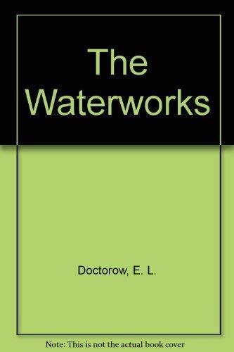 The Waterworks: Doctorow, E. L.