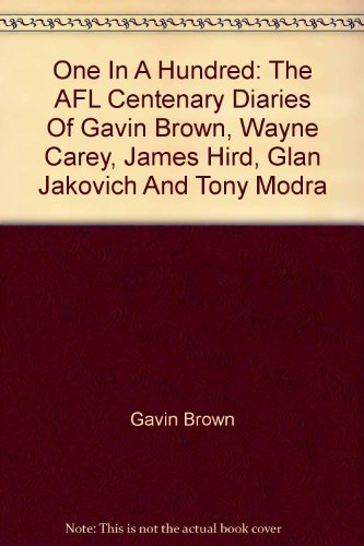 9780330358606: One in a Hundred: The AFL Centenary Diaries of Gavin Brown,Wayne Carey,James Hird,Glen Jakovich and Tony Modra