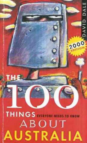 9780330361712: The 100 Things Everyone Needs to Know about Australia: 2000 Edition